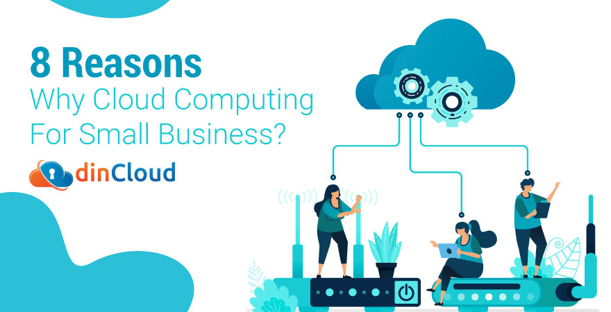 8 Reasons: Why Cloud Computing For Small Business?