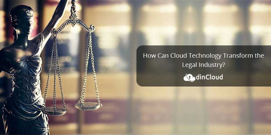 How Cloud Technology Can Transform the Legal Industry