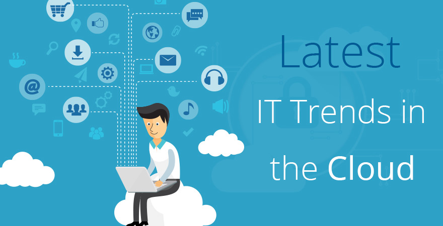 Latest IT Trends in the Cloud