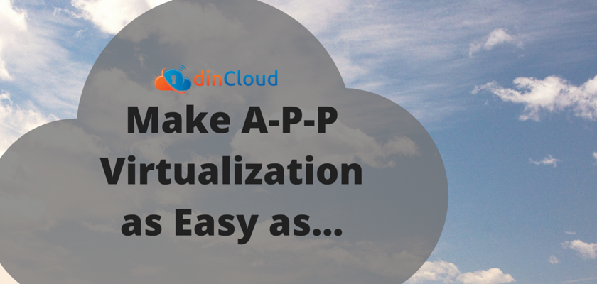 App Virtualization Made Easy With dinCloud