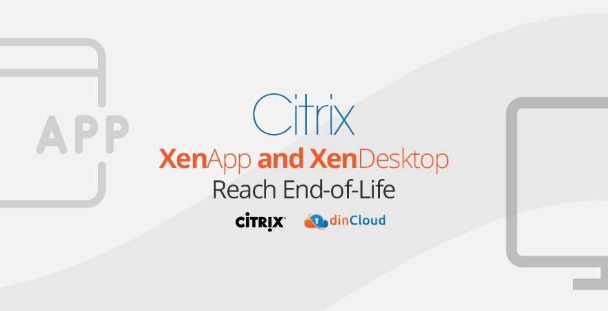 Citrix XenApp and XenDesktop Reach End-of-Life