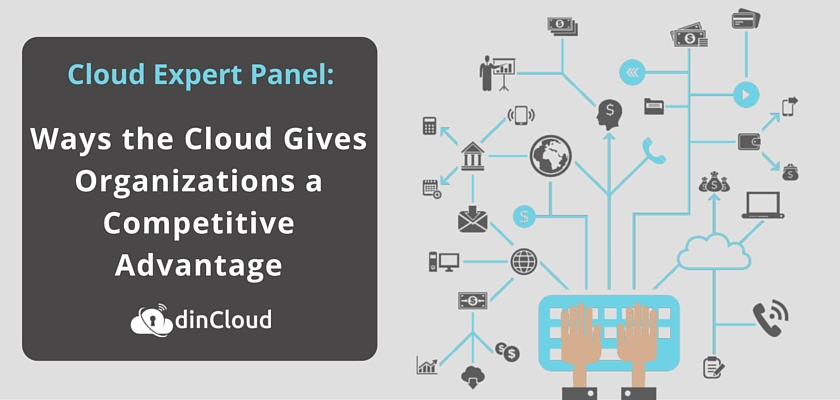 Cloud Experts Share Thoughts on Ways the Cloud Gives Organizations a Competitive Advantage - dinCloud