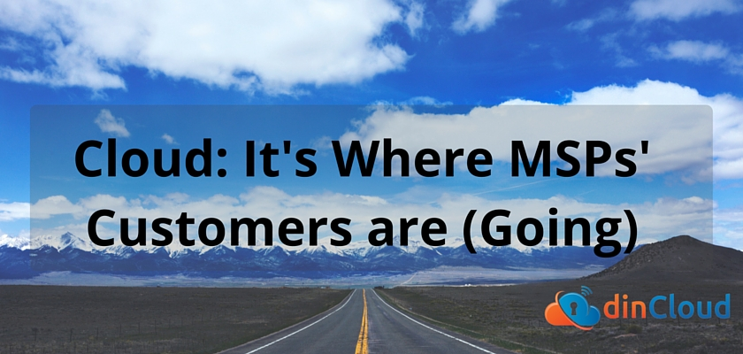 Cloud: It's Where MSPs' Customers Are (Going)- dinCloud