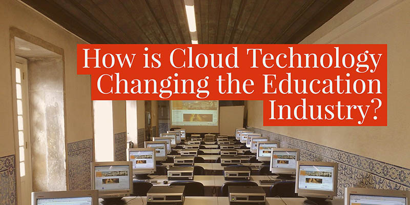 How is Cloud Technology Changing the Education Industry? - dinCloud