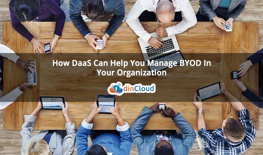 How DaaS Can Help You Manage BYOD In Your Organization
