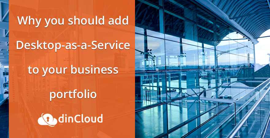 Why You Should Add Desktop-as-a-Service to Your Business Portfolio - dinCloud