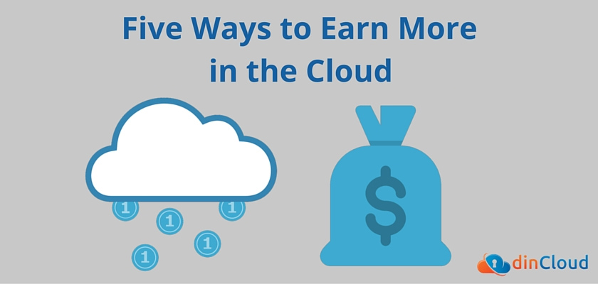 Five Ways to Earn More in the Cloud in 2016 - dinCloud