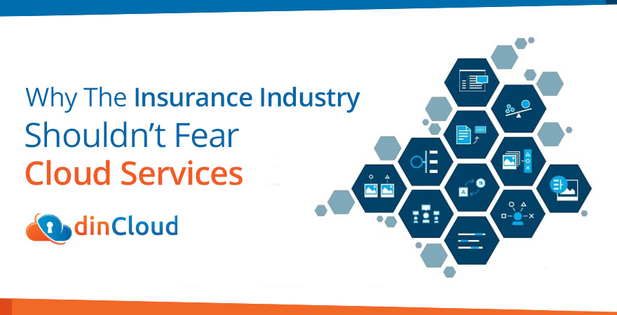 Why The Insurance Industry Shouldn't Fear Cloud Services | dinCloud