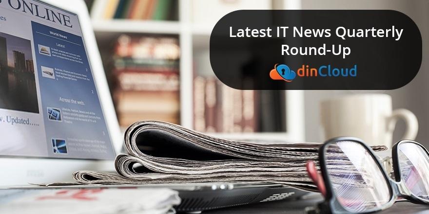 Latest IT News Quarterly Round-Up