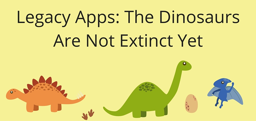 Legacy Apps: The Dinosaurs Are Not Extinct Yet - dinCloud