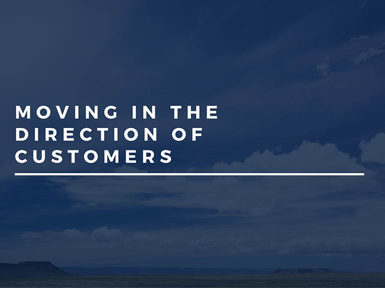 Moving in the Direction of Customers