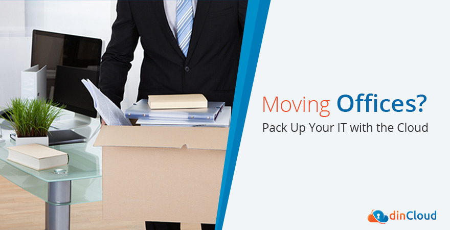 Moving Office? Pack Up Your IT with Cloud - dinCloud