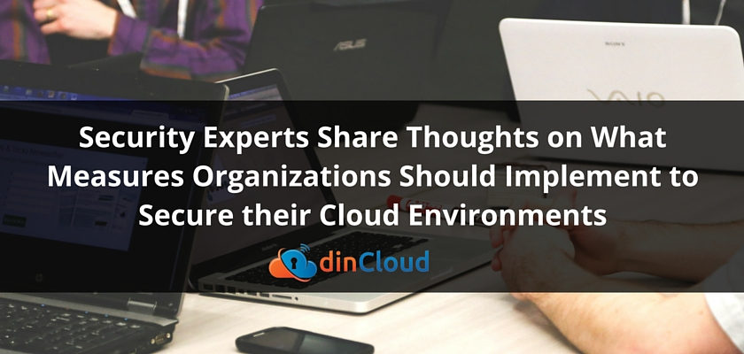 Security Experts Share Thoughts on What Measures Organizations Should Implement to Secure their Cloud Environments
