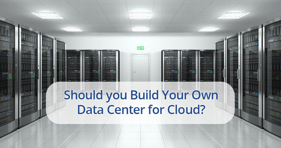 Should you build your own Data Center for Cloud