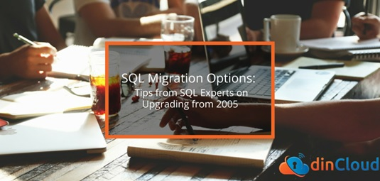 SQL Migration Options: Tips from SQL Experts on Upgrading from 2005 – dinCloud