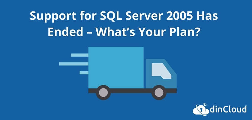 Microsoft is going to end Support for SQL 2005 on April 12th, 2016