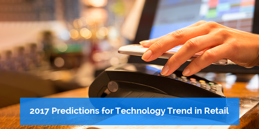2017 Predictions for Technology Trends in Retail