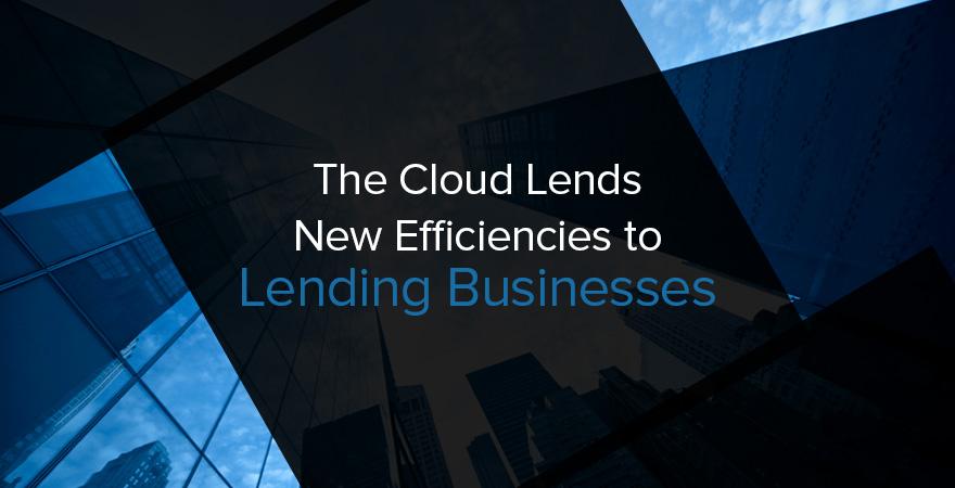 The Cloud Lends New Efficiencies to Lending Businesses