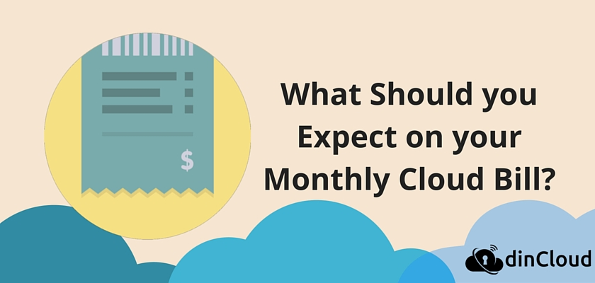 What Should you Expect on your Monthly Cloud Bill - dinCloud