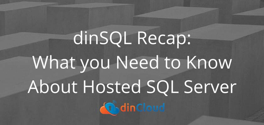 dinSQL Recap: What You Need to Know about Hosted SQL Server - dinCloud