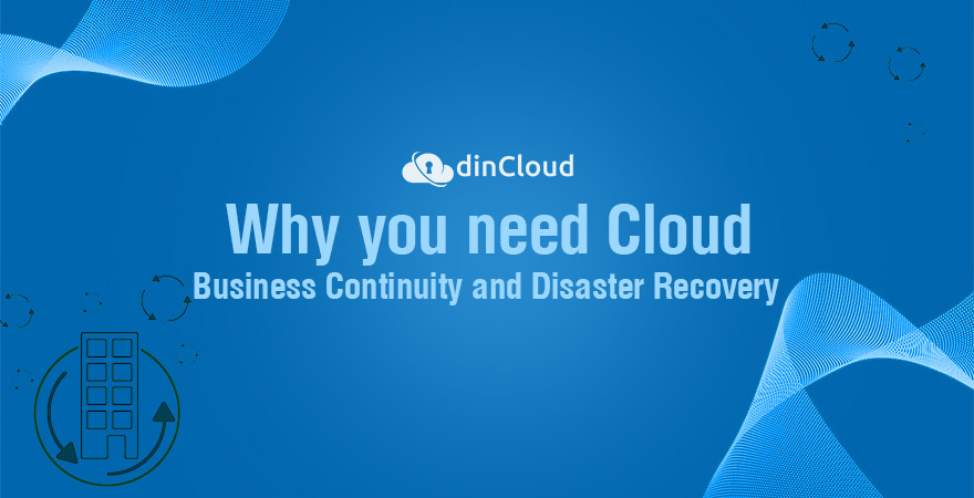Why need cloud for business continuity and disaster recovery – dinCloud