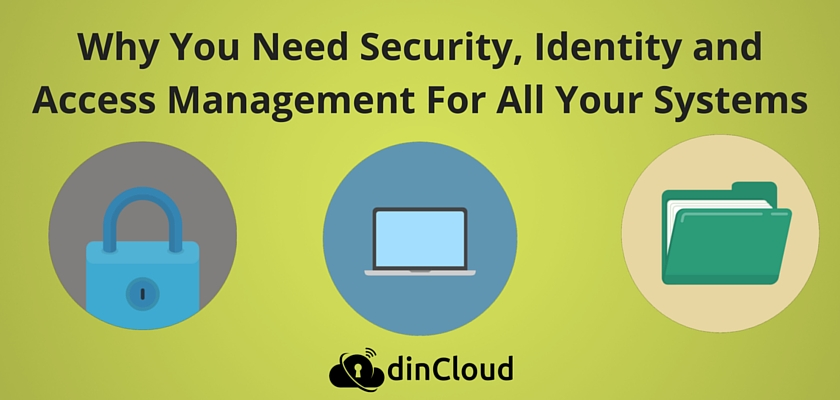 Why You Need Security, Identity and Access Management for All Your Systems - dinCloud