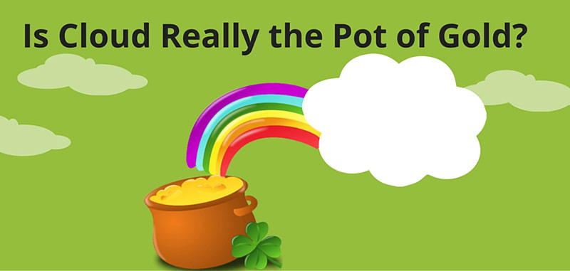 Is Cloud Really the Pot of Gold?