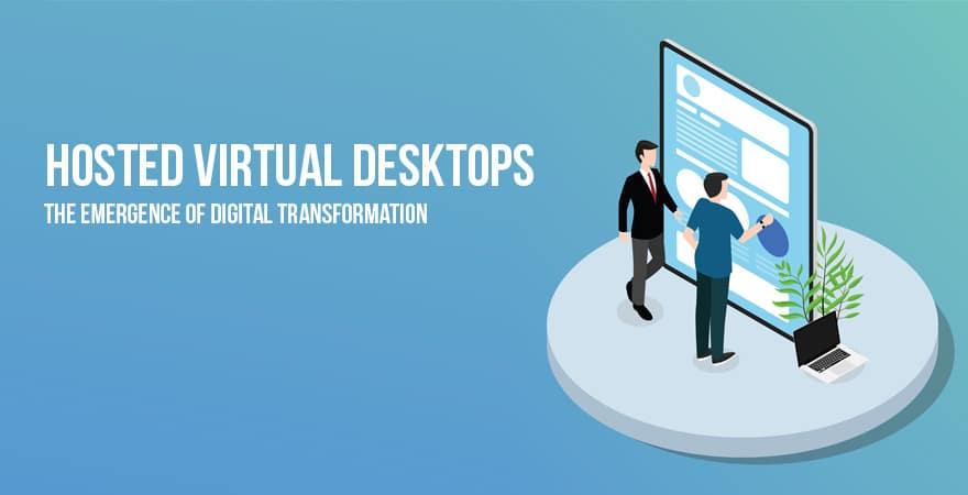 Hosted Virtual Desktops-The Emergence Of Digital Transformation
