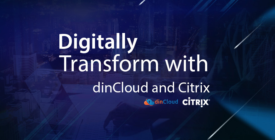 Digital transformation with dincloud and citrix alliance