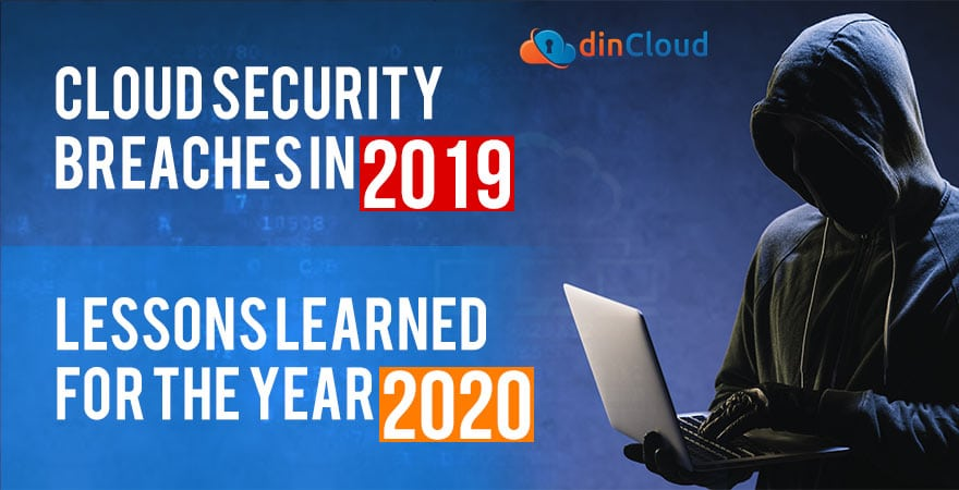 Cloud Security Breaches in 2019 and lessons learned for the Year 2020