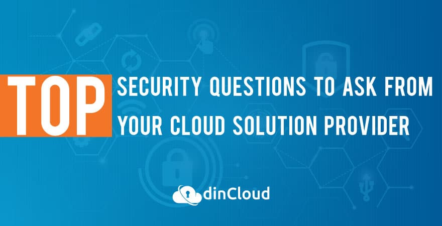 Top Security Questions to Ask From Your Cloud Solution Provider