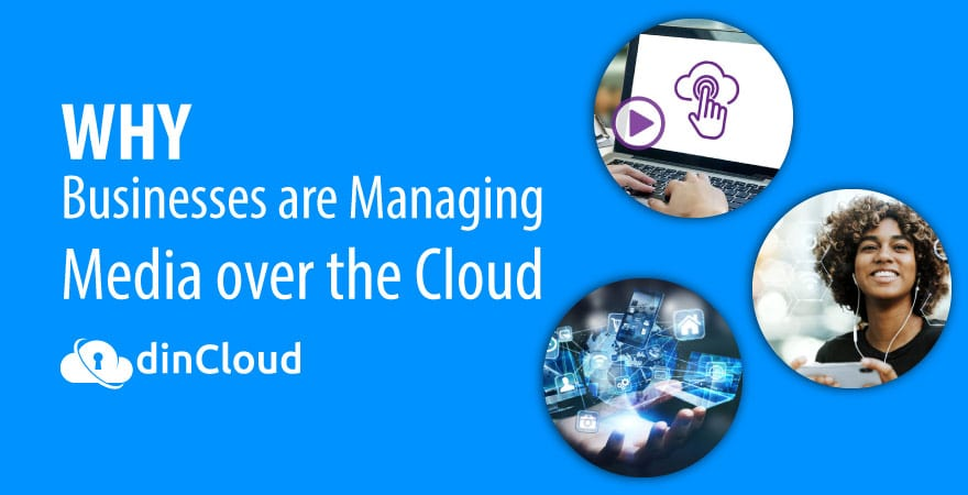Why Businesses are Managing Media over the Cloud