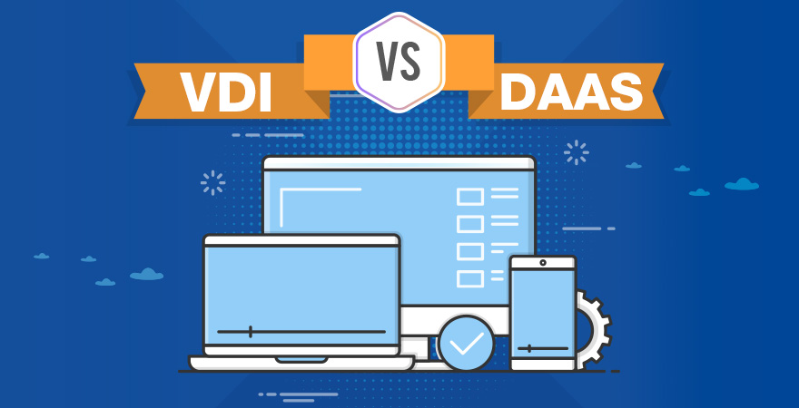 Difference Between VDI and DaaS
