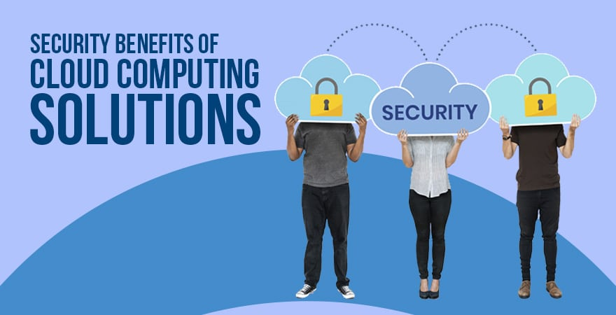 Security Benefits of Cloud Computing Solutions