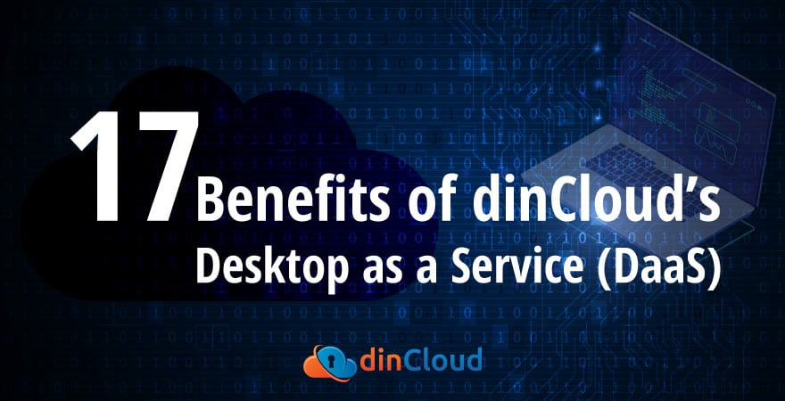 list of 17 core benefits of using Desktop as a Service DaaS