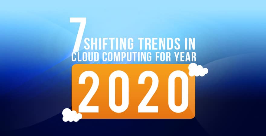 7-Shifting-Trends-in-Cloud-Computing-for-Year-2020