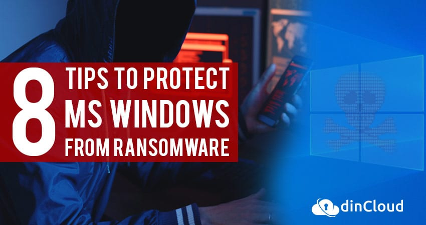 8 Tips to Protect MS Windows from Ransomware