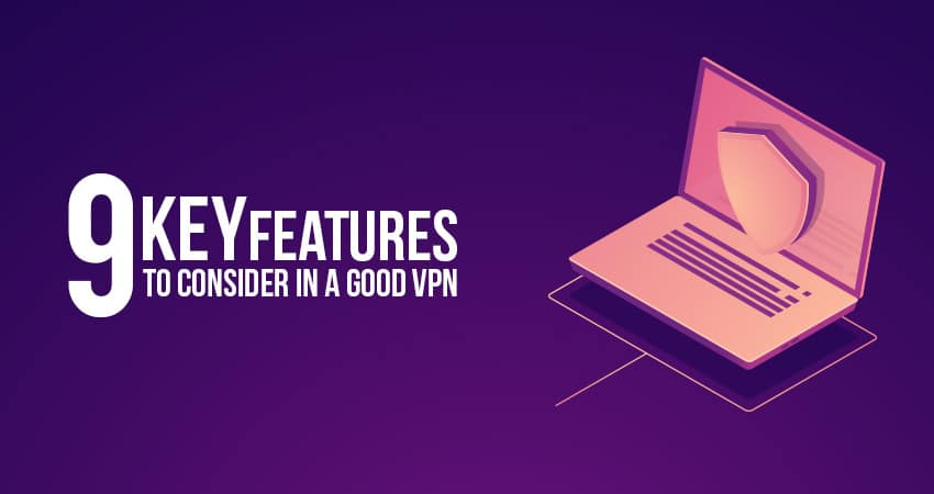 9 Keys Features of Quality VPN