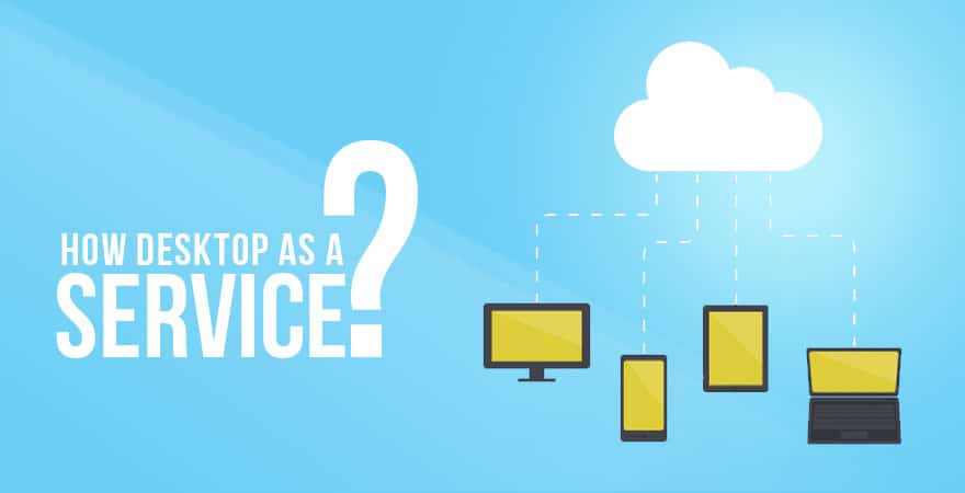 How-Desktop-as-a-Service-Works