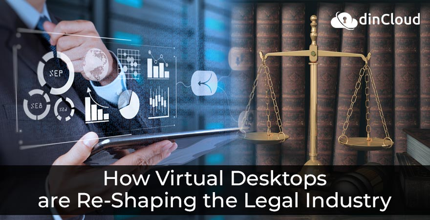 How Virtual Desktops are Re-Shaping the Legal Industry