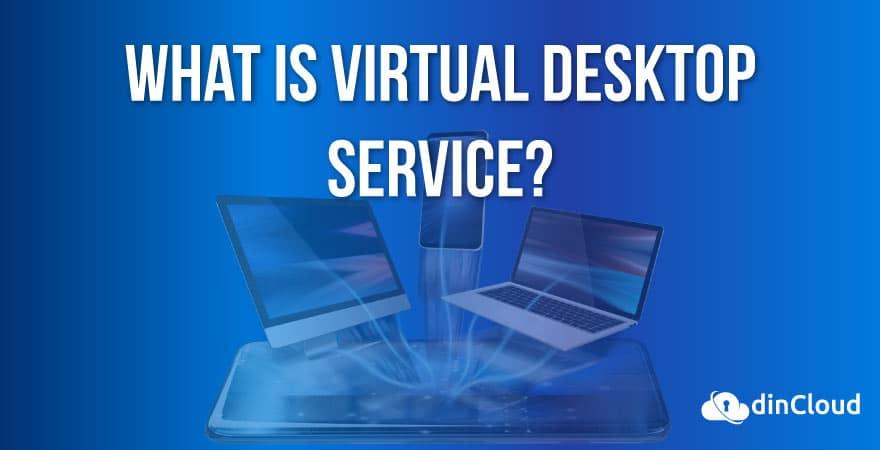 What is Virtual Desktop Service?