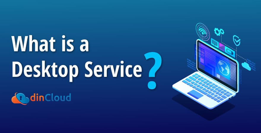 What is a Desktop Service?