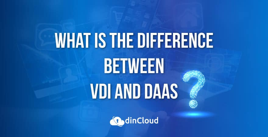 What is the difference between VDI and DaaS?