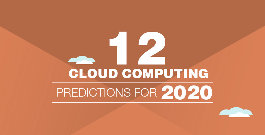 12 Cloud Computing Predictions for 2020