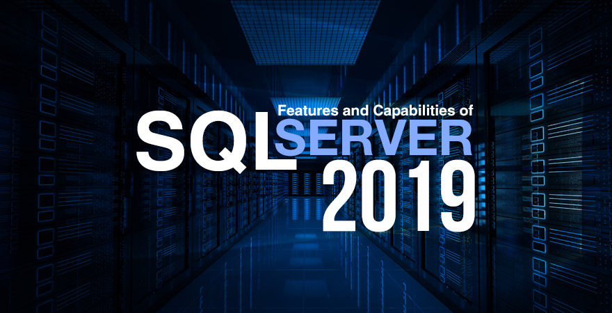 Features and Capabilities of SQL Server 2019