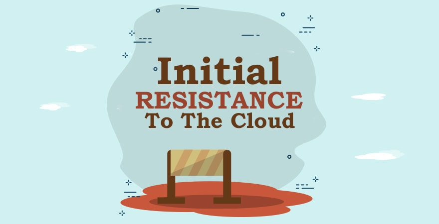 Initial Resistance to the Cloud