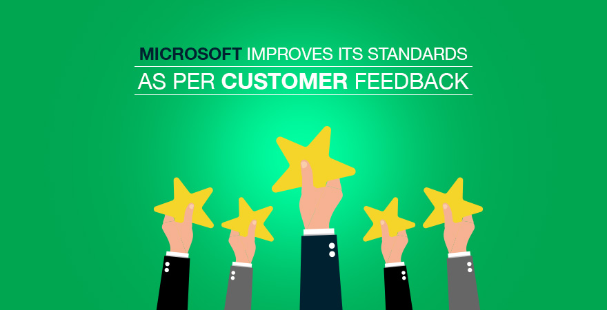 Microsoft Improves Its Standards as Per Customer Feedback