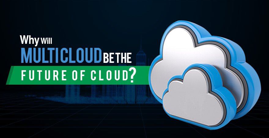 Why Will Multi Cloud Be The Future of Cloud?