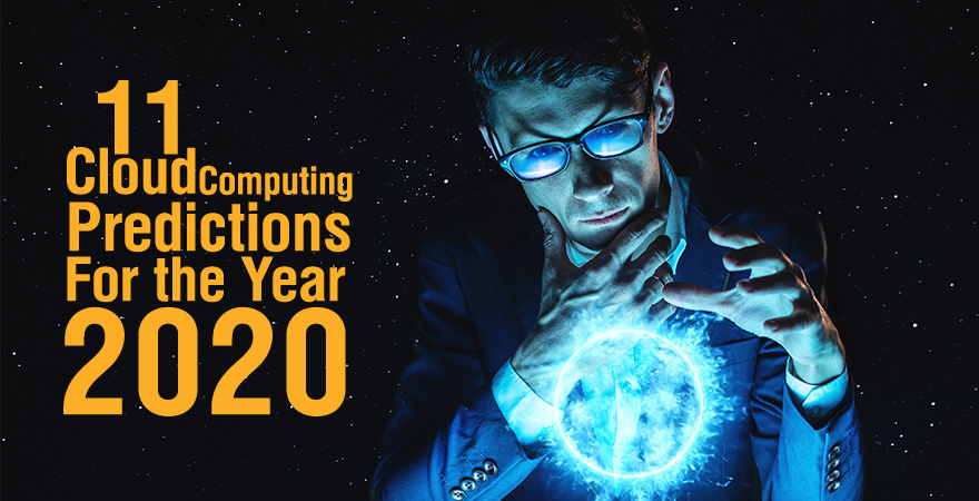 11 Cloud Computing Predictions for the Year 2020