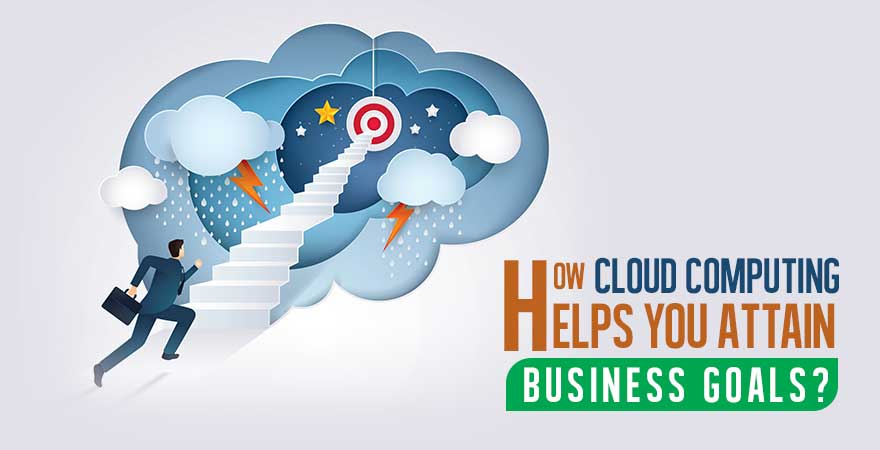How Cloud Computing Helps You Attain Business Goals?